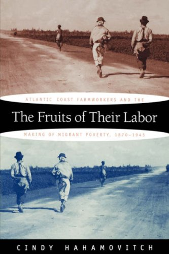 Fruits of Their Labor Atlantic Coast Farmworkers and the Making of Migrant Poverty, 1870-1945  1997 edition cover