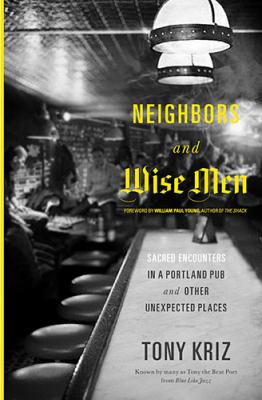 Neighbors and Wise Men Sacred Encounters in a Portland Pub and Other Unexpected Places  2012 edition cover
