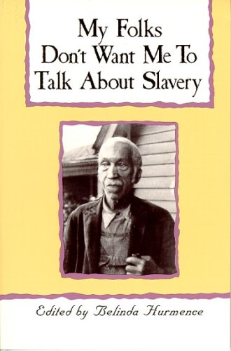 My Folks Don't Want Me to Talk about Slavery Twenty-one Oral Histories of Former North Carolina Slaves N/A edition cover