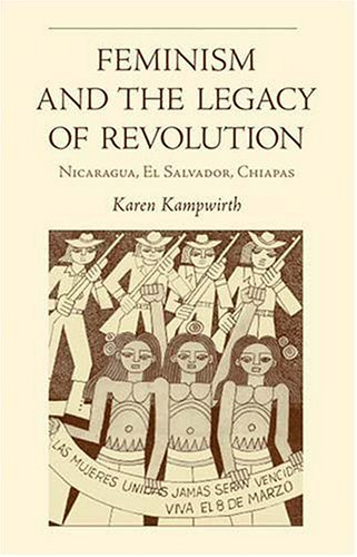 Feminism and the Legacy of Revolution Nicaragua, el Salvador, Chiapas  2004 edition cover