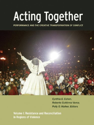 Acting Together Performance and the Creative Transformation of Conflict - Resistance and Reconciliation in Regions of Violence  2011 edition cover