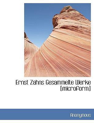 Ernst Zahns Gesammelte Werke [Microform]  N/A 9781116288391 Front Cover
