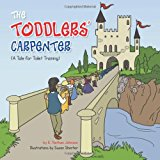 THE Toddlers' Carpenter: A Tale for Toilet Training N/A edition cover