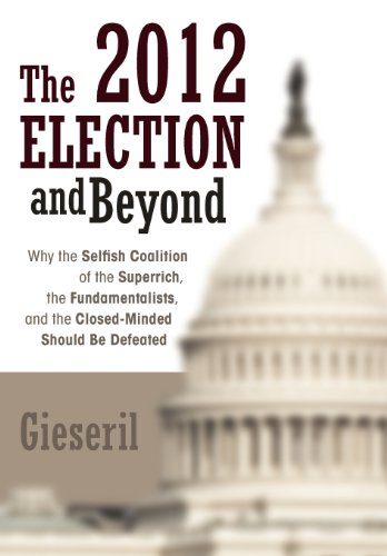 The 2012 Election and Beyond: Why the Selfish Coalition of the Superrich, the Fundamentalists, and the Closed-minded Should Be Defeated  2012 edition cover