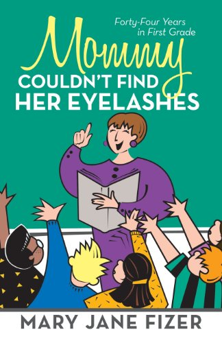 Mommy Couldn't Find Her Eyelashes: Forty-four Years in First Grade  2013 edition cover