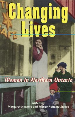 Changing Lives Women and the Northern Ontario Experience  1996 9781550022391 Front Cover