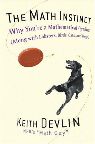 Math Instinct Why You're a Mathematical Genius (along with Lobsters, Birds, Cats, and Dogs) N/A 9781560258391 Front Cover