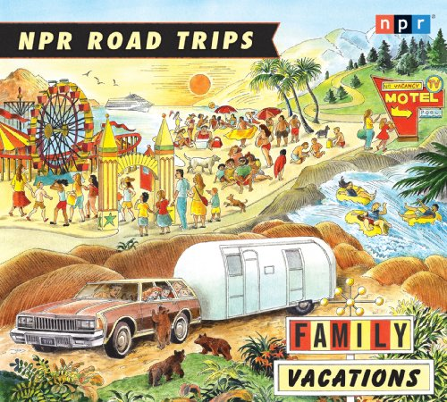Npr Road Trips Family Vacations: Stories That Take You Away  2010 edition cover