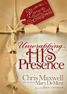 Unwrapping His Presence What We Really Need for Christmas  2010 9781935245391 Front Cover