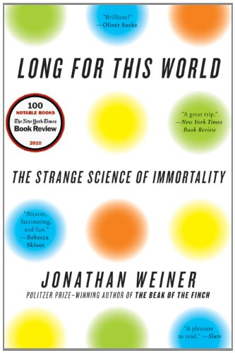 Long for This World The Strange Science of Immortality N/A edition cover
