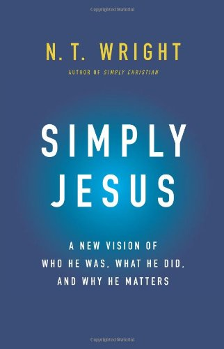 Simply Jesus A New Vision of Who He Was, What He Did, and Why He Matters  2011 9780062084392 Front Cover