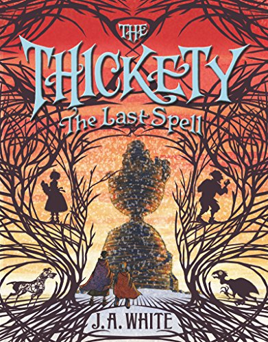 Thickety #4: the Last Spell   2017 9780062381392 Front Cover