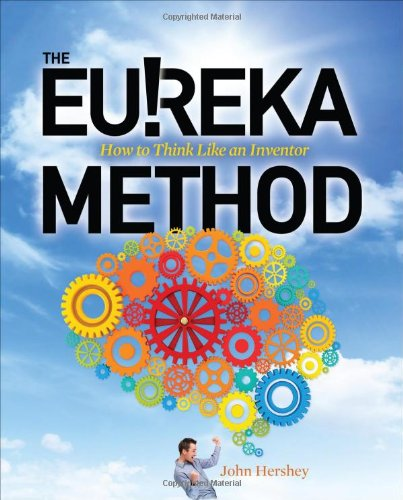 Eureka Method: How to Think Like an Inventor   2012 9780071770392 Front Cover