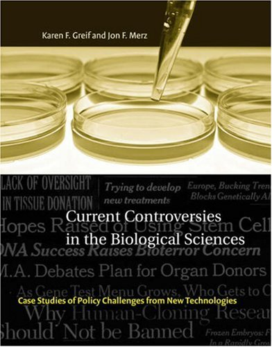 Current Controversies in the Biological Sciences Case Studies of Policy Challenges from New Technologies  2007 edition cover