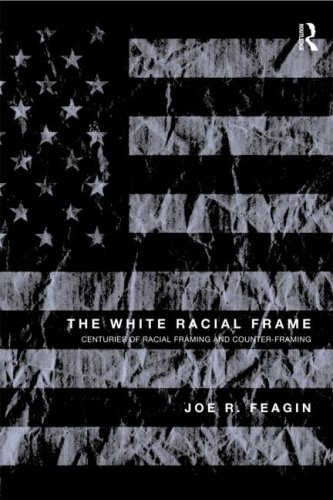 White Racial Frame Centuries of Racial Framing and Counter-Framing  2010 9780415994392 Front Cover