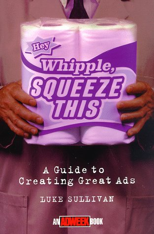 """Hey, Whipple, Squeeze This!"" A Guide to Creating Great Ads  1998 edition cover"