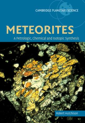 Meteorites A Petrologic, Chemical and Isotopic Synthesis  2007 9780521035392 Front Cover
