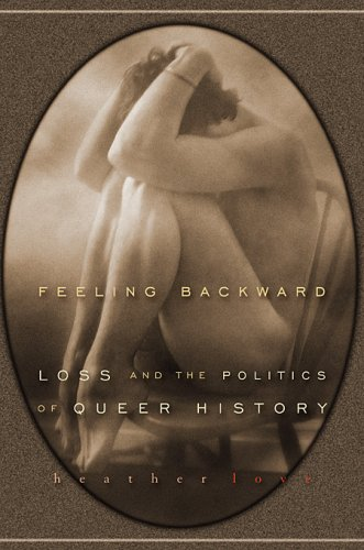 Feeling Backward Loss and the Politics of Queer History  2007 9780674032392 Front Cover