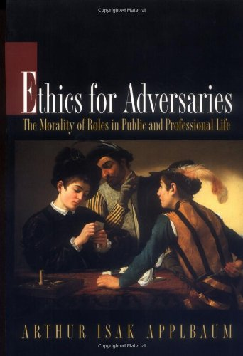 Ethics for Adversaries The Morality of Roles in Public and Professional Life  2000 9780691057392 Front Cover