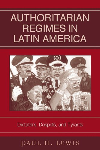 Authoritarian Regimes in Latin America Dictators, Despots, and Tyrants  2005 edition cover