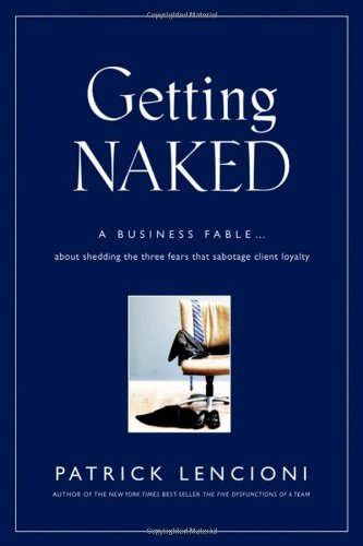 Getting Naked A Business Fable about Shedding the Three Fears That Sabotage Client Loyalty  2010 edition cover