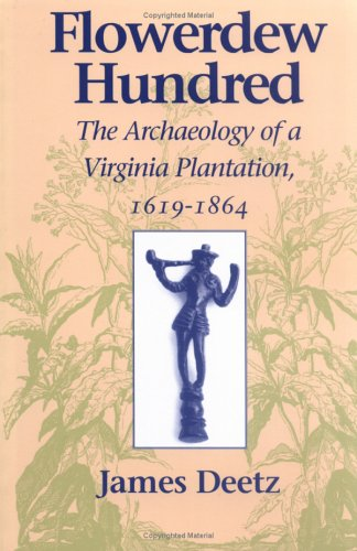 Flowerdew Hundred The Archaeology of a Virginia Plantation, 1619-1864 N/A edition cover