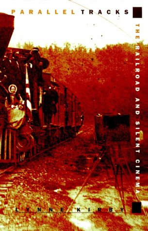 Parallel Tracks The Railroad and Silent Cinema N/A edition cover
