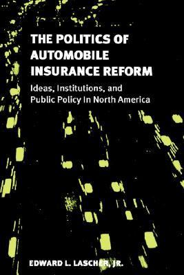 Politics of Automobile Insurance Reform Ideas, Institutions and Public Policy in North America  1999 9780878407392 Front Cover