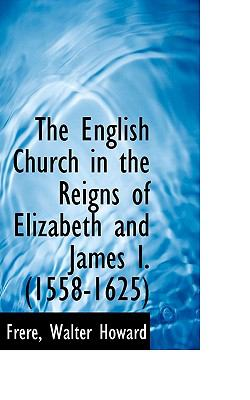 English Church in the Reigns of Elizabeth and James I N/A edition cover