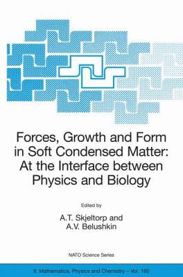 Forces, Growth and Form in Soft Condensed Matter At the Interface Between Physics and Biology  2004 9781402023392 Front Cover