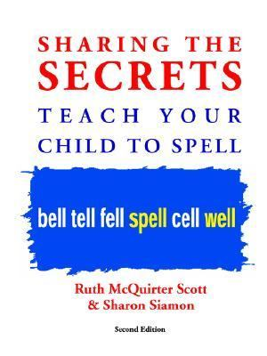Sharing the Secrets Teach Your Child to Spell 2nd 2004 9781412051392 Front Cover