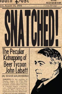 Snatched! The Peculiar Kidnapping of Beer Tycoon John Labatt  2004 9781550025392 Front Cover