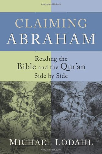 Claiming Abraham Reading the Bible and the Qur'an Side by Side  2010 edition cover