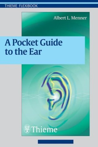 Pocket Guide to the Ear A Concise Clinical Text on the Ear and Its Disorders  2003 9781588901392 Front Cover