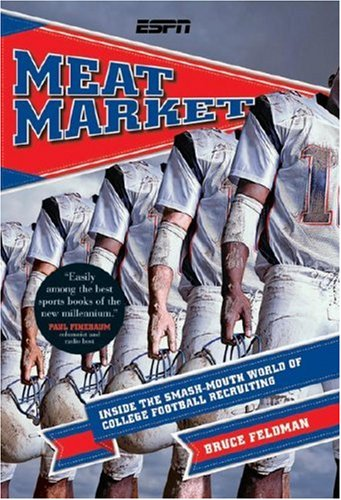 Meat Market Inside the Smash-Mouth World of College Football Recruiting N/A edition cover