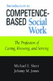 Introduction to Competence-Based Social Work The Profession of Caring, Knowing, and Serving  2014 edition cover