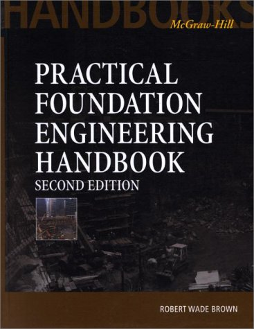 Practical Foundation Engineering Handbook 2nd 2001 9780071351393 Front Cover