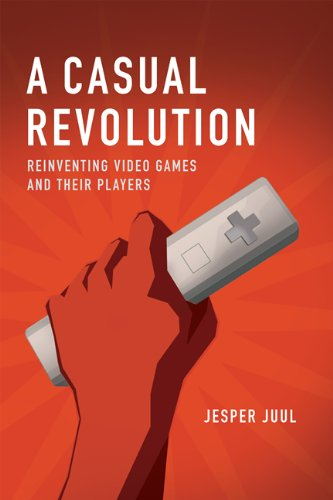 Casual Revolution Reinventing Video Games and Their Players  2010 9780262517393 Front Cover