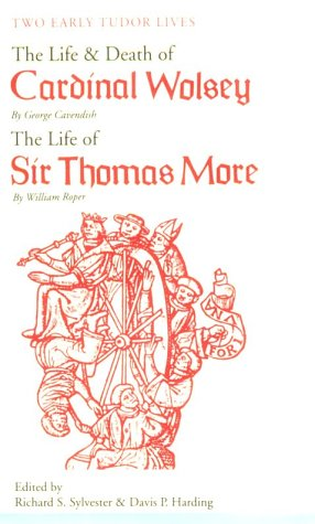 Two Early Tudor Lives The Life and Death of Cardinal Wolsey by George Cavendish - The Life of Sir Thomas More by William Roper  1962 9780300002393 Front Cover