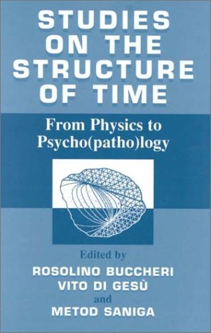 Studies on the Structure of Time From Physics to Psycho(Patho)Logy  2000 9780306464393 Front Cover