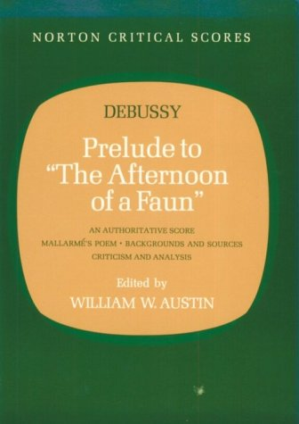 "Prelude to ""The Afternoon of a Faun"" An Authorative Score Mallarmes Poem - Backgrounds and Sources Criticism and Analysis N/A edition cover"