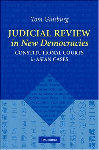 Judicial Review in New Democracies Constitutional Courts in Asian Cases  2003 edition cover