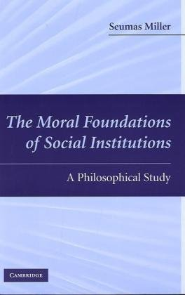 Moral Foundations of Social Institutions A Philosophical Study  2010 9780521744393 Front Cover