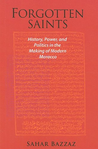 Forgotten Saints History, Power, and Politics in the Making of Modern Morocco  2009 9780674035393 Front Cover
