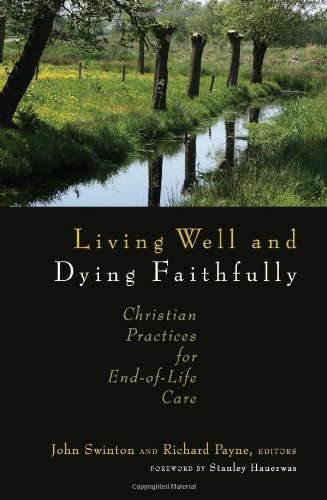 Living Well and Dying Faithfully Christian Practices for End-of-Life Care  2009 edition cover