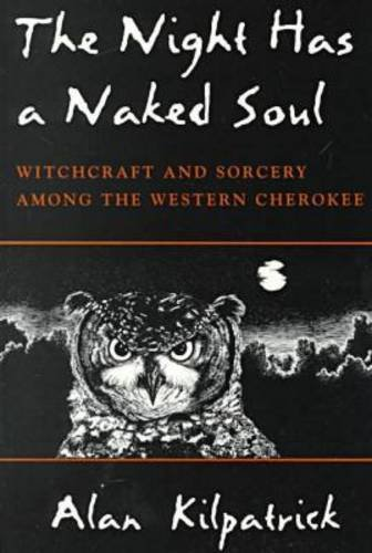 Night Has a Naked Soul Witchcraft and Sorcery among the Western Cherokee  1998 edition cover