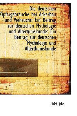 Die Deutschen Opfergebrsuche Bei Ackerbau und Viehzucht : Ein Beitrag zur deutschen Mythologie und Al  2009 edition cover
