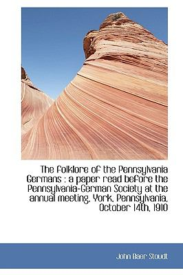 Folklore of the Pennsylvania Germans : A paper read before the Pennsylvania-German Society at Th N/A edition cover
