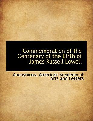 Commemoration of the Centenary of the Birth of James Russell Lowell N/A 9781115252393 Front Cover