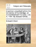 Sermon Preached Before the University of Cambridge, on Commencement Sunday, July 4, 1784 by Edward Oliver N/A edition cover